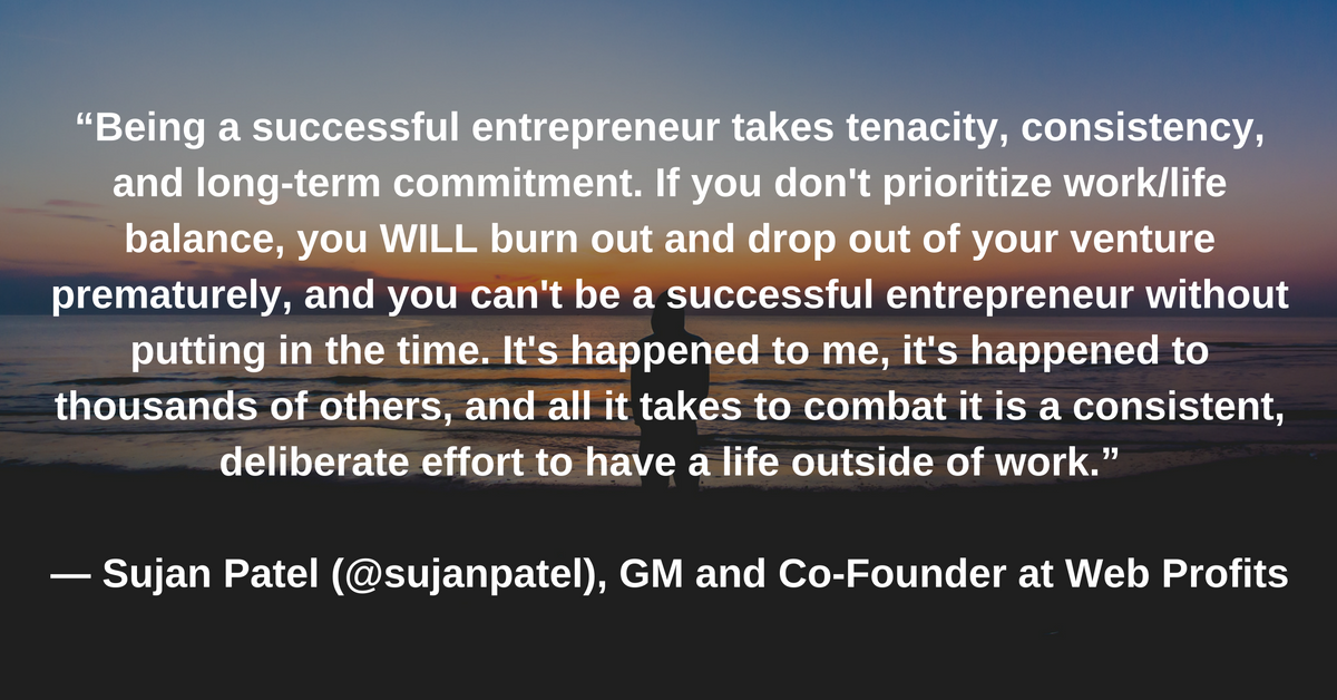 Sujan Patel, GM and Co-Founder of Web Profits, quote on work life balance