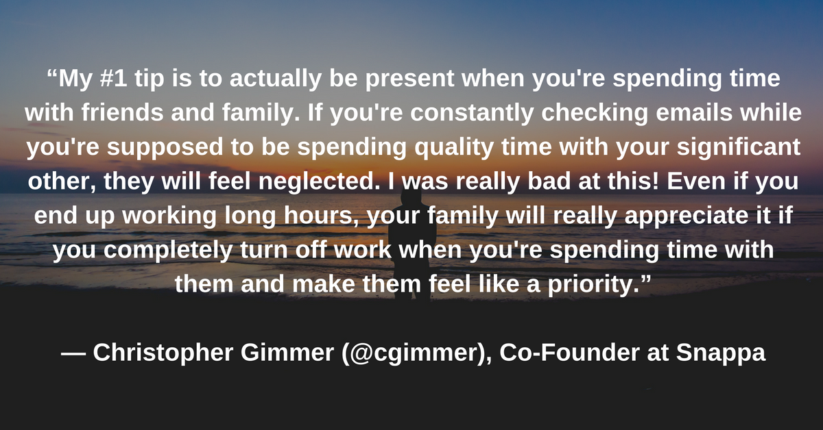 Christopher Gimmer, Co-Founder at Snappa, quote on work life balance